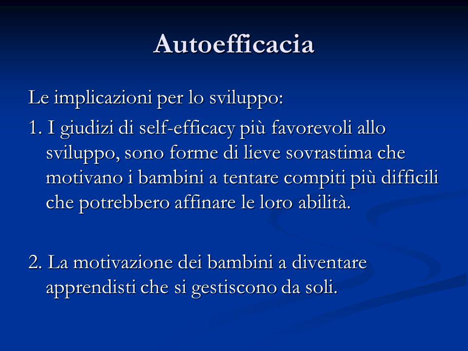 Autoefficacia Le implicazioni per lo sviluppo: 1. I giudizi di self-efficacy più favorevoli allo sviluppo, sono forme di lieve sovrastima che motivano