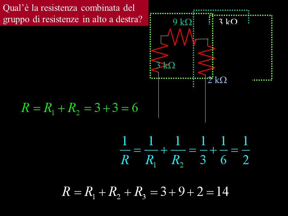 3 k  9 k  3 k  Qual'è la resistenza combinata del gruppo di resistenze in alto a destra? 6 k  2 k 