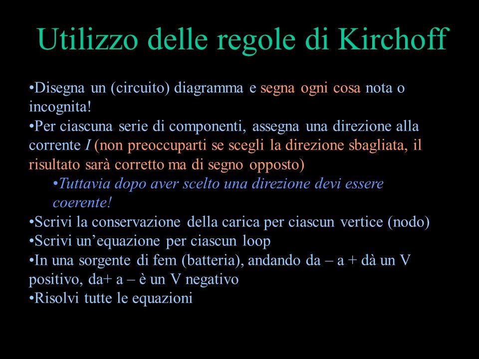 Le regole di Kirchoff La corrente totale che fluisce in un punto deve essere uguale alla corrente che fluisce da quel punto [conservazione della caric