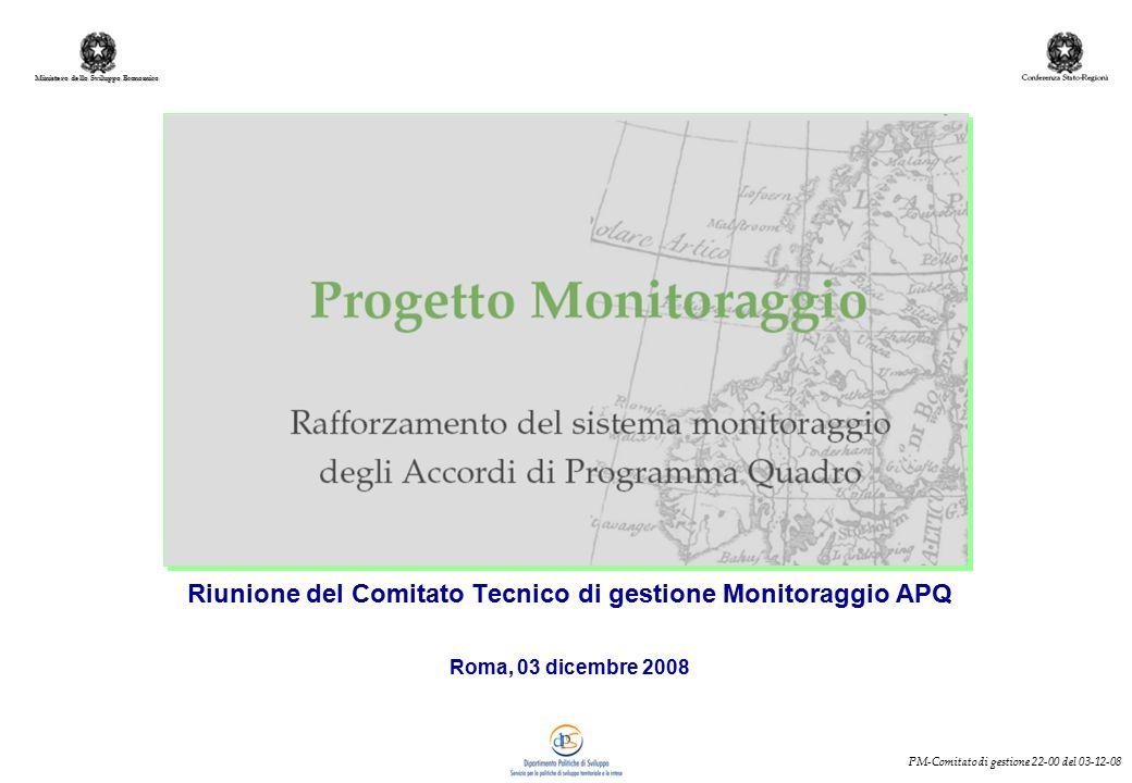 Ministero dello Sviluppo Economico PM-Comitato di gestione 22-00 del 03-12-08 Riunione del Comitato Tecnico di gestione Monitoraggio APQ Roma, 03 dicembre 2008