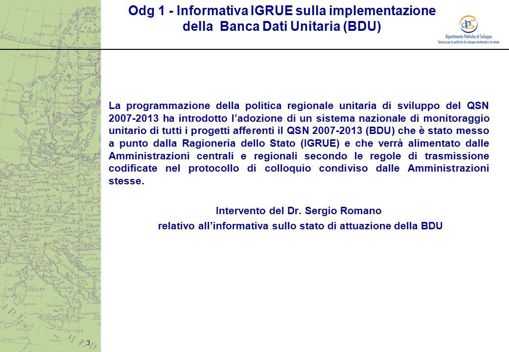 3 La programmazione della politica regionale unitaria di sviluppo del QSN 2007-2013 ha introdotto l'adozione di un sistema nazionale di monitoraggio u