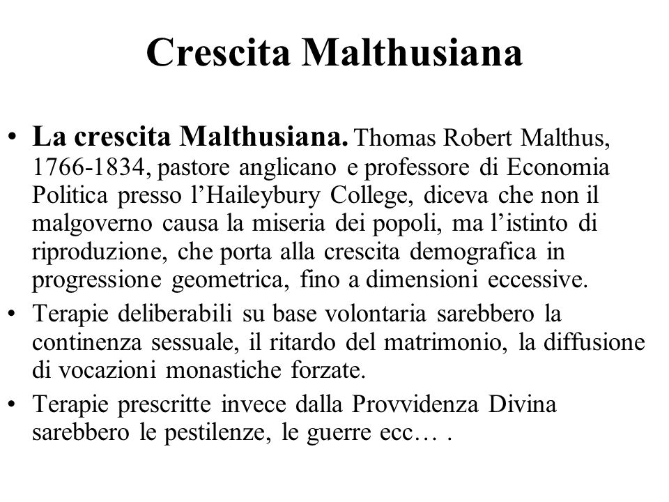 Crescita Malthusiana La crescita Malthusiana. Thomas Robert Malthus, 1766-1834, pastore anglicano e professore di Economia Politica presso l'Haileybur