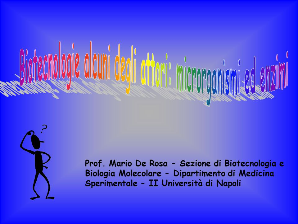 Prof. Mario De Rosa - Sezione di Biotecnologia e Biologia Molecolare - Dipartimento di Medicina Sperimentale - II Università di Napoli