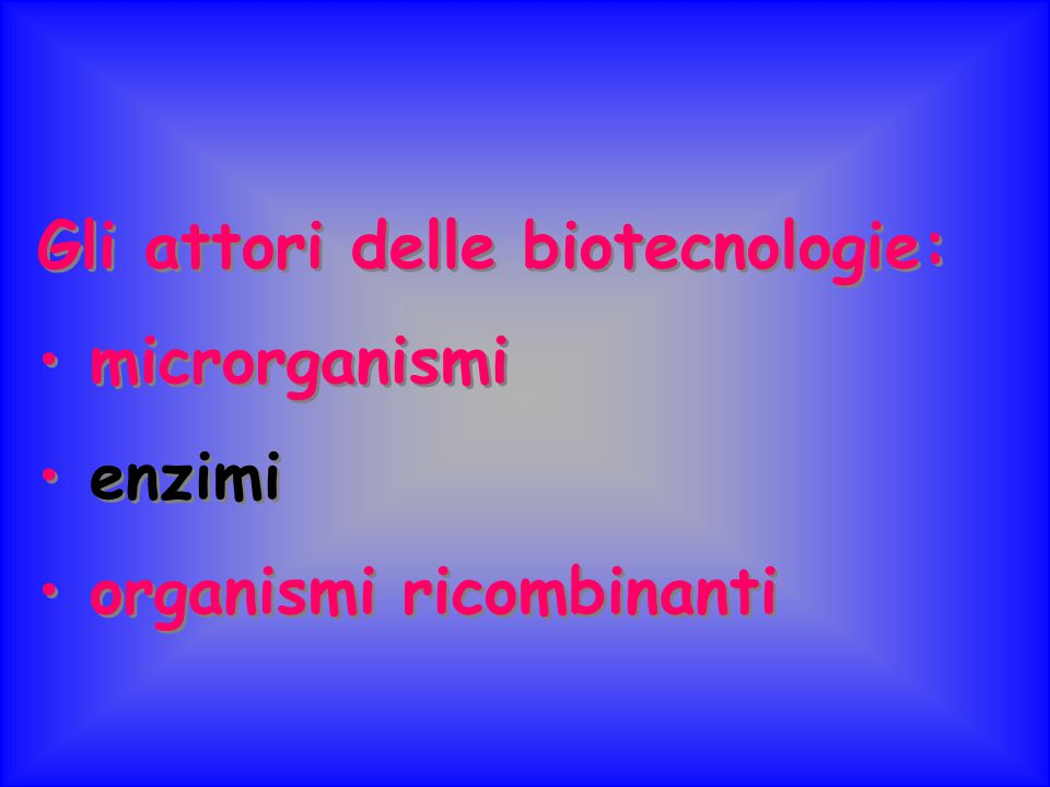 Gli attori delle biotecnologie: microrganismi enzimi organismi ricombinanti Gli attori delle biotecnologie: microrganismi enzimi organismi ricombinant