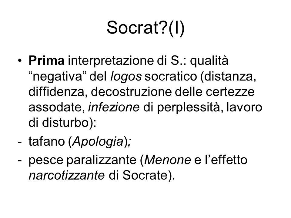 """Socrat?(I) Prima interpretazione di S.: qualità """"negativa"""" del logos socratico (distanza, diffidenza, decostruzione delle certezze assodate, infezione"""