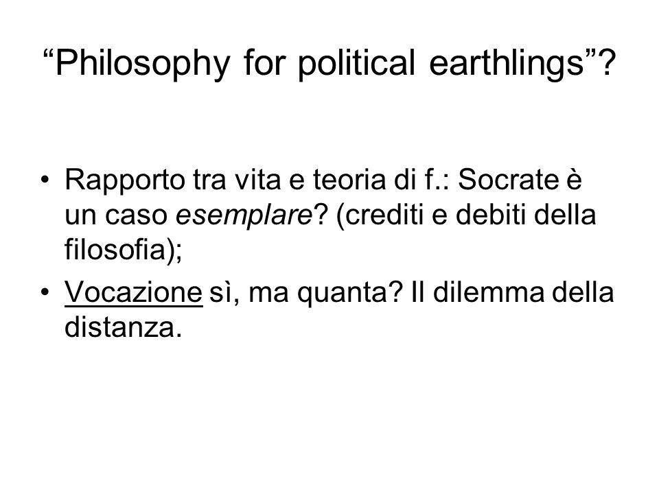 """""""Philosophy for political earthlings""""? Rapporto tra vita e teoria di f.: Socrate è un caso esemplare? (crediti e debiti della filosofia); Vocazione sì"""