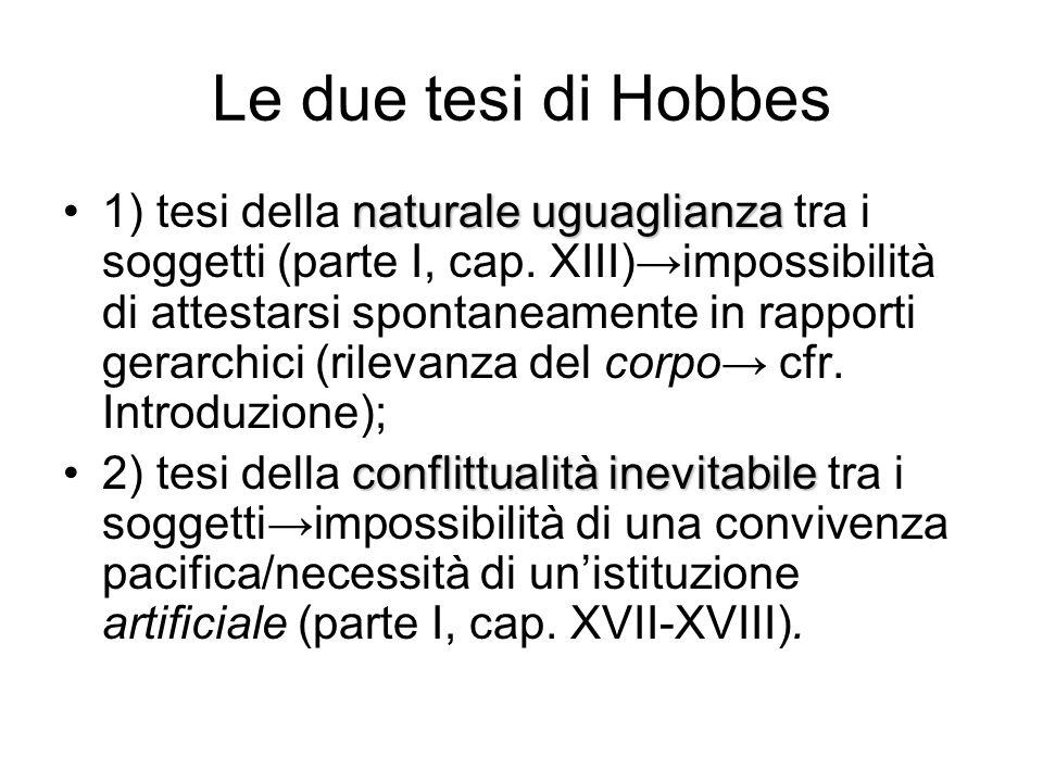 Le due tesi di Hobbes naturale uguaglianza1) tesi della naturale uguaglianza tra i soggetti (parte I, cap. XIII)→impossibilità di attestarsi spontanea