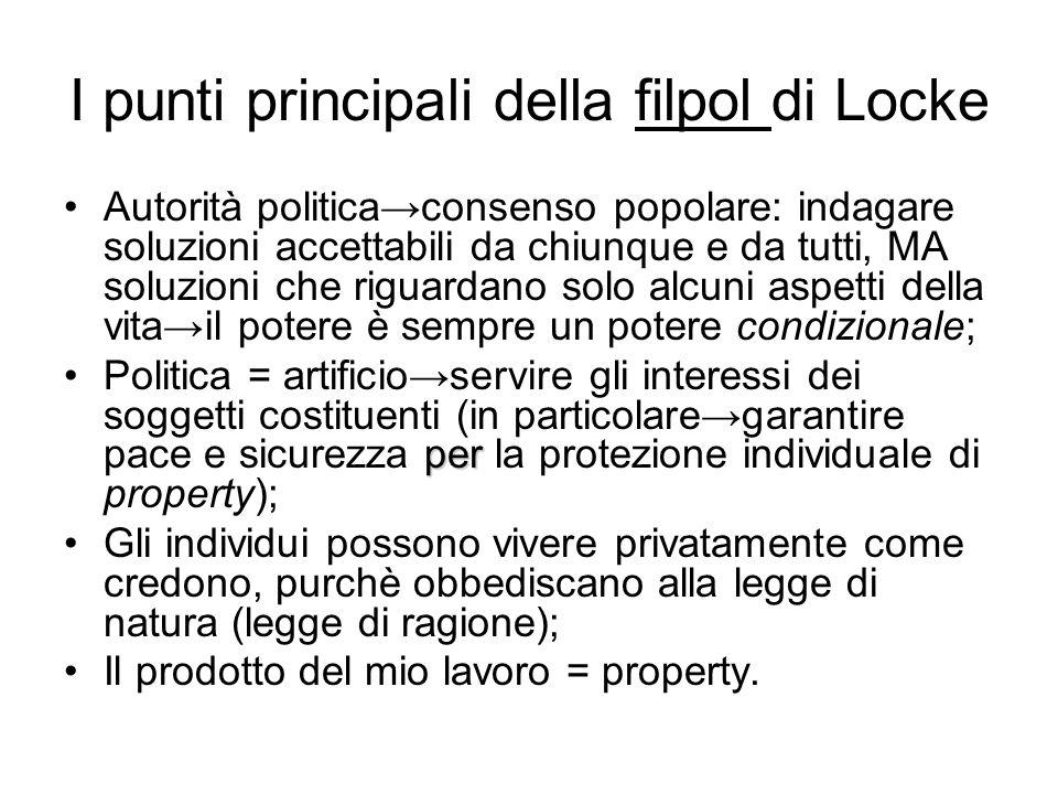 I punti principali della filpol di Locke Autorità politica→consenso popolare: indagare soluzioni accettabili da chiunque e da tutti, MA soluzioni che