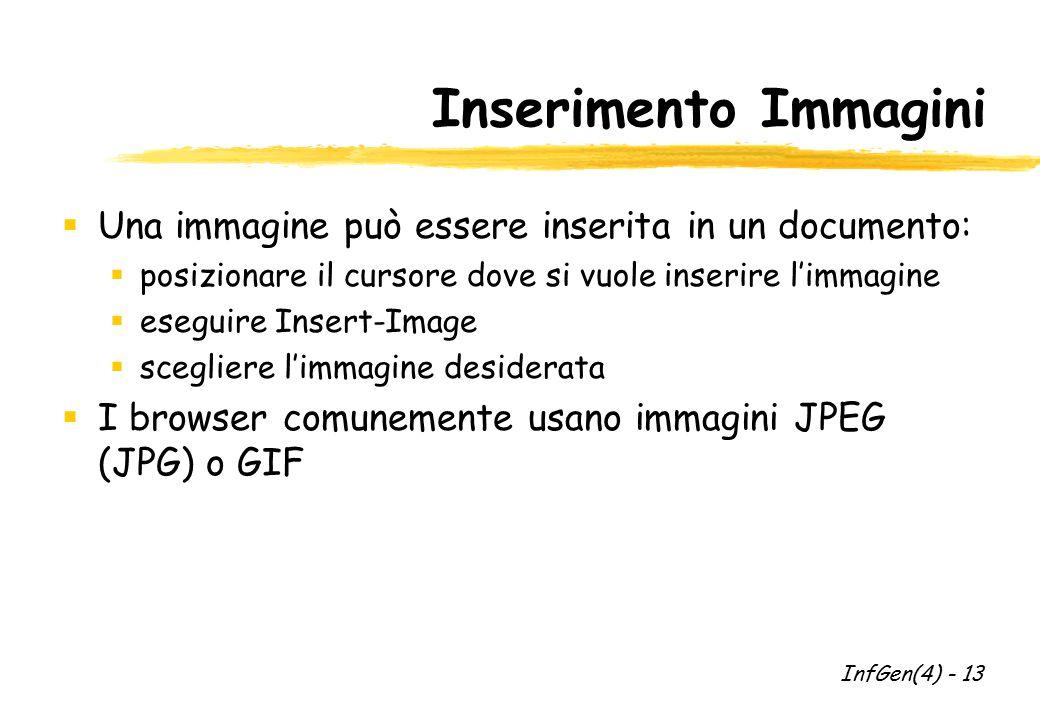 Inserimento Immagini  Una immagine può essere inserita in un documento:  posizionare il cursore dove si vuole inserire l'immagine  eseguire Insert-Image  scegliere l'immagine desiderata  I browser comunemente usano immagini JPEG (JPG) o GIF InfGen(4) - 13