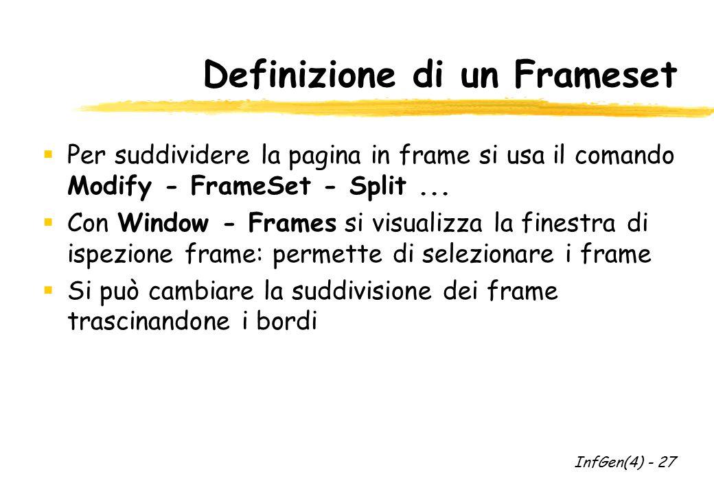 Definizione di un Frameset  Per suddividere la pagina in frame si usa il comando Modify - FrameSet - Split...