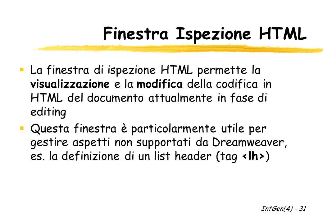 Finestra Ispezione HTML  La finestra di ispezione HTML permette la visualizzazione e la modifica della codifica in HTML del documento attualmente in fase di editing  Questa finestra è particolarmente utile per gestire aspetti non supportati da Dreamweaver, es.