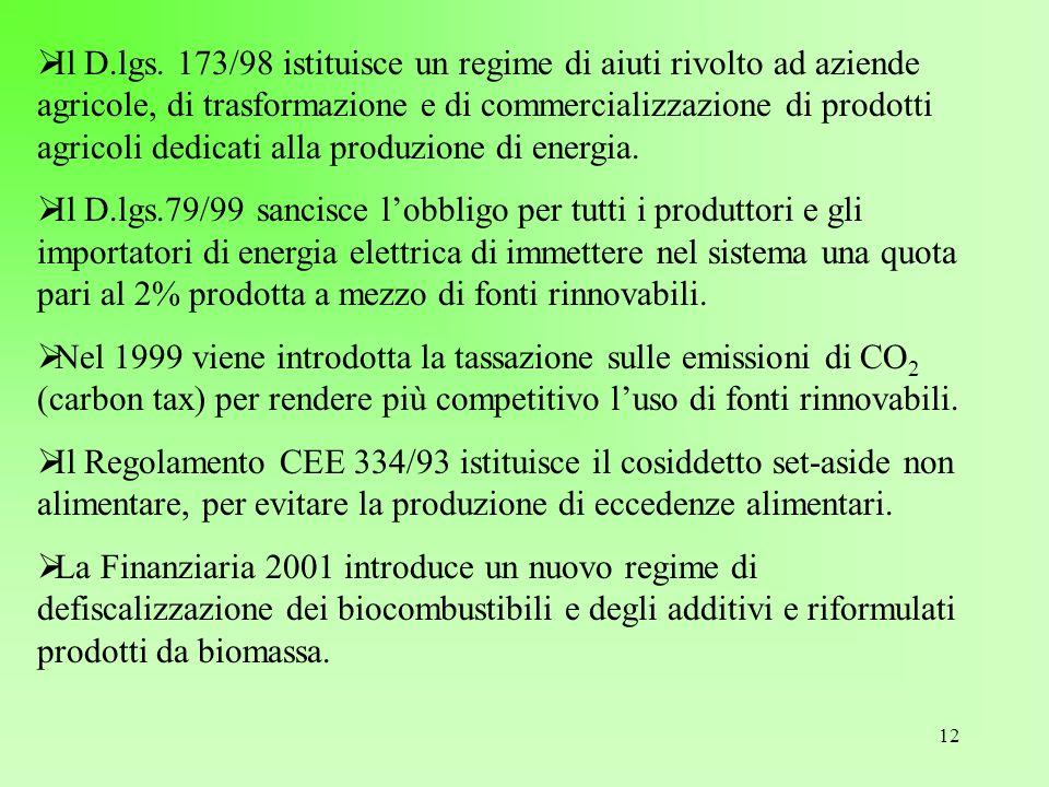 12  Il D.lgs. 173/98 istituisce un regime di aiuti rivolto ad aziende agricole, di trasformazione e di commercializzazione di prodotti agricoli dedic