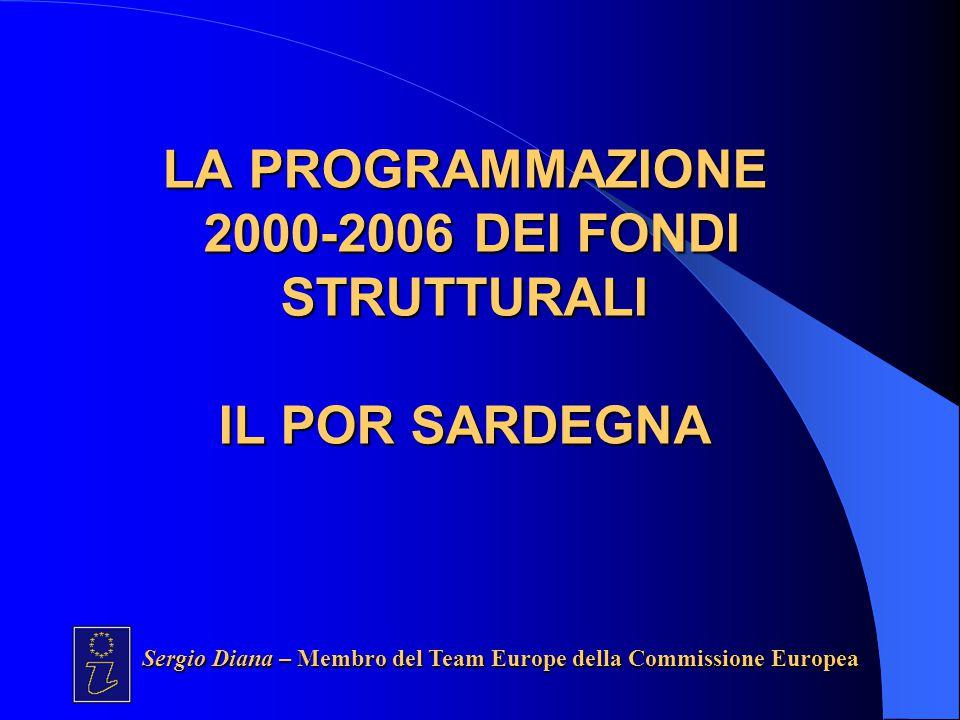 LA PROGRAMMAZIONE 2000-2006 DEI FONDI STRUTTURALI IL POR SARDEGNA Sergio Diana – Membro del Team Europe della Commissione Europea