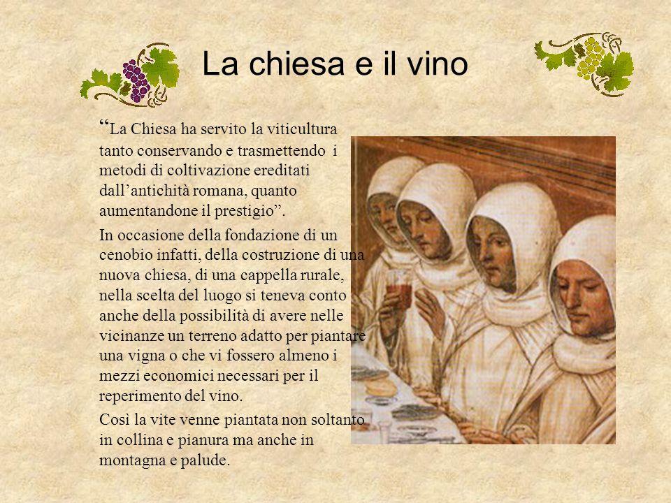 Nel Medioevo Nei secoli bui del Medioevo il potere assoluto della Chiesa influì fortemente sullo sviluppo della vitivinicoltura, così come sullo svilu