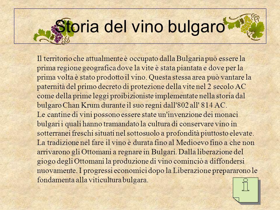 BULGARIA La regione orientale:. I vini bianchi di questa regione risultano un po' speziati al palato occidentale ma sono comunque molto apprezzati dai