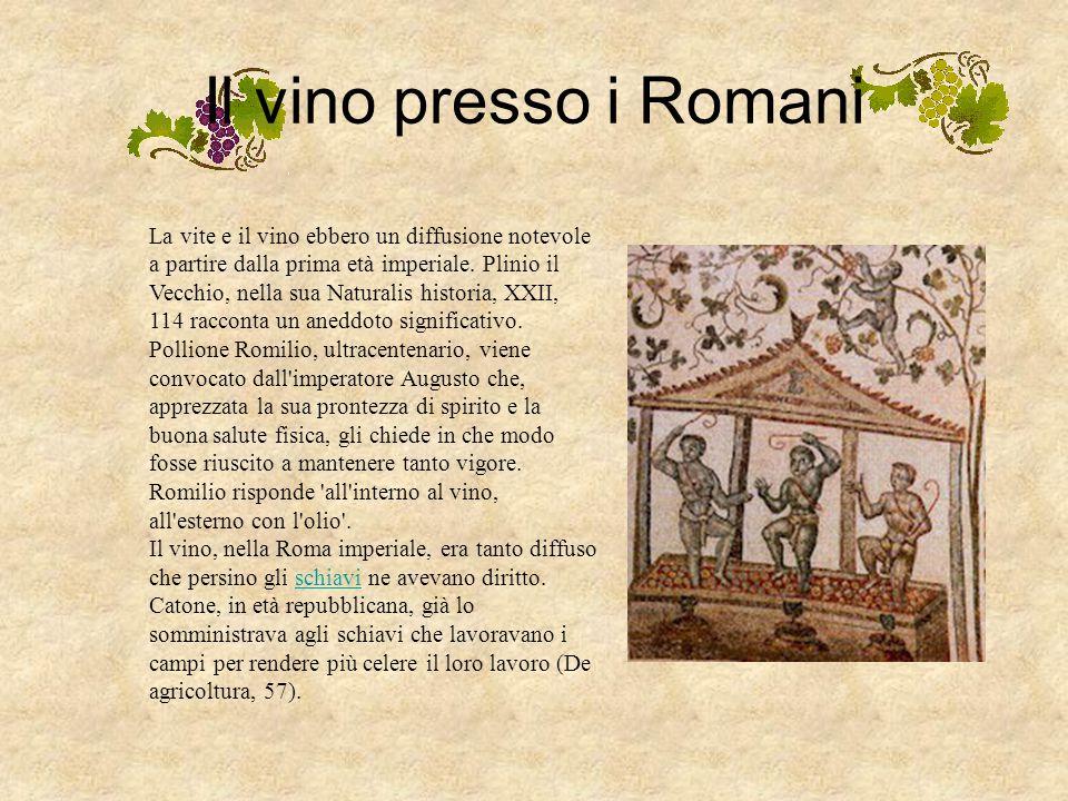 …Nei tempi antichi Già al tempo dell'Impero Romano vi erano circa 140 tipi di vino che circolavano a Roma che, per via dell'estensione dell'Impero, ar
