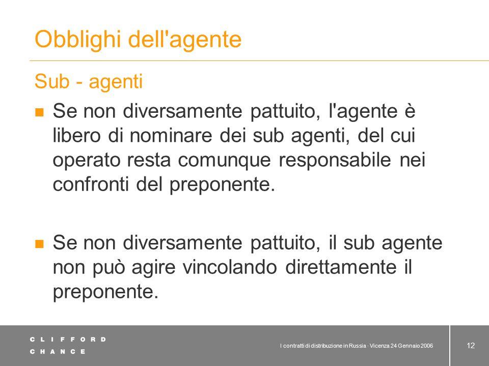 I contratti di distribuzione in Russia · Vicenza 24 Gennaio 2006 12 Obblighi dell'agente Sub - agenti Se non diversamente pattuito, l'agente è libero