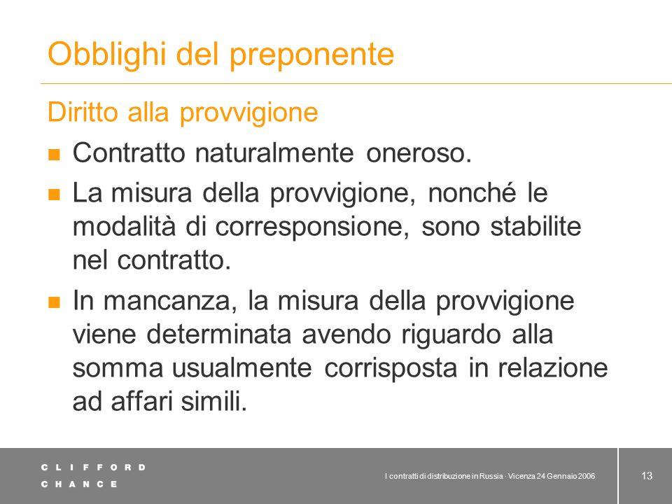 I contratti di distribuzione in Russia · Vicenza 24 Gennaio 2006 13 Obblighi del preponente Diritto alla provvigione Contratto naturalmente oneroso. L