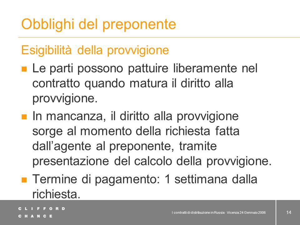 I contratti di distribuzione in Russia · Vicenza 24 Gennaio 2006 14 Obblighi del preponente Esigibilità della provvigione Le parti possono pattuire li