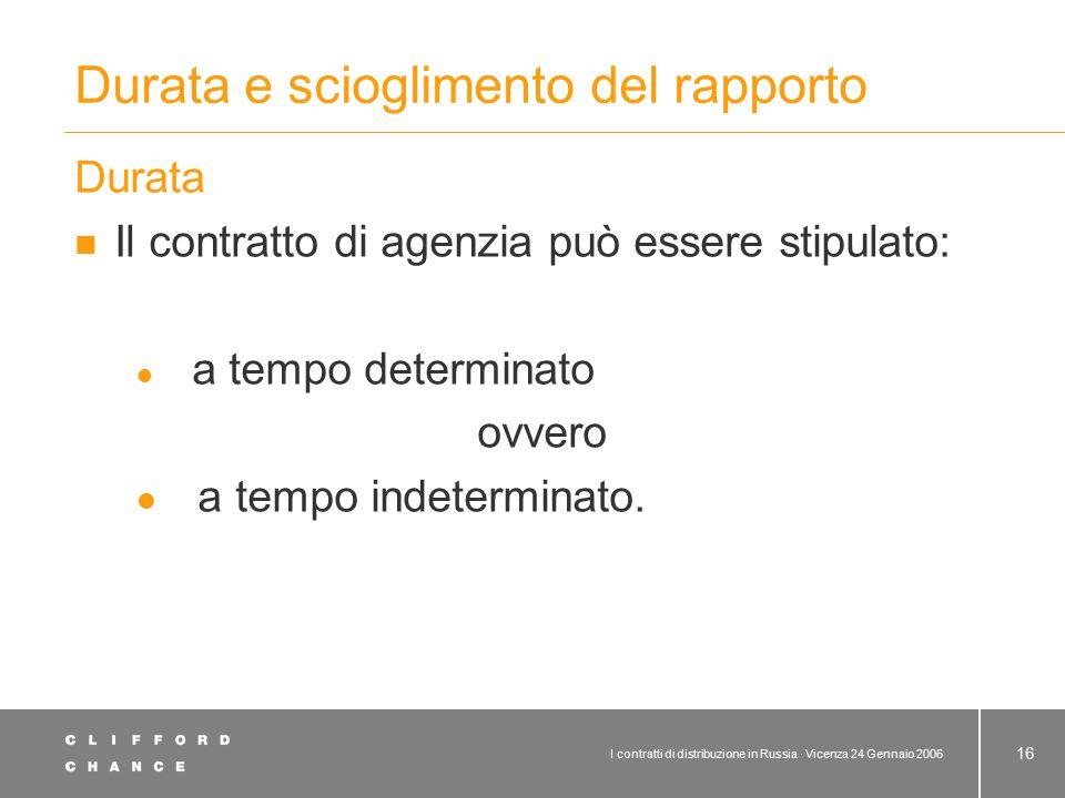 I contratti di distribuzione in Russia · Vicenza 24 Gennaio 2006 16 Durata e scioglimento del rapporto Durata Il contratto di agenzia può essere stipu