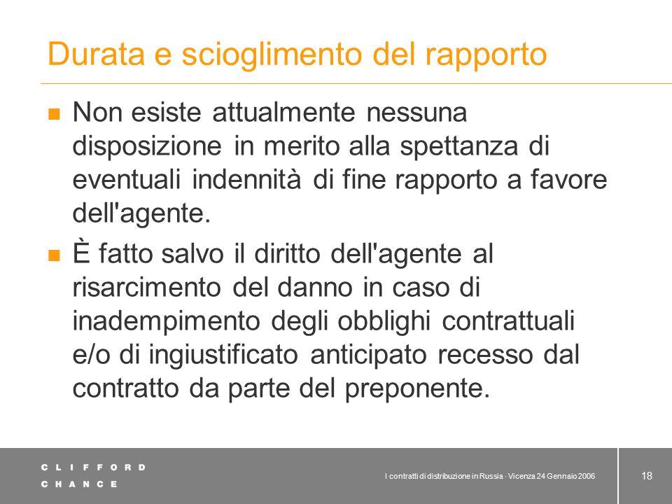 I contratti di distribuzione in Russia · Vicenza 24 Gennaio 2006 18 Durata e scioglimento del rapporto Non esiste attualmente nessuna disposizione in