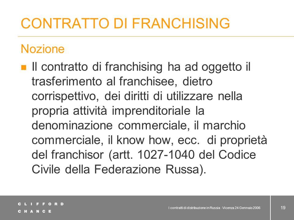 I contratti di distribuzione in Russia · Vicenza 24 Gennaio 2006 19 CONTRATTO DI FRANCHISING Nozione Il contratto di franchising ha ad oggetto il tras