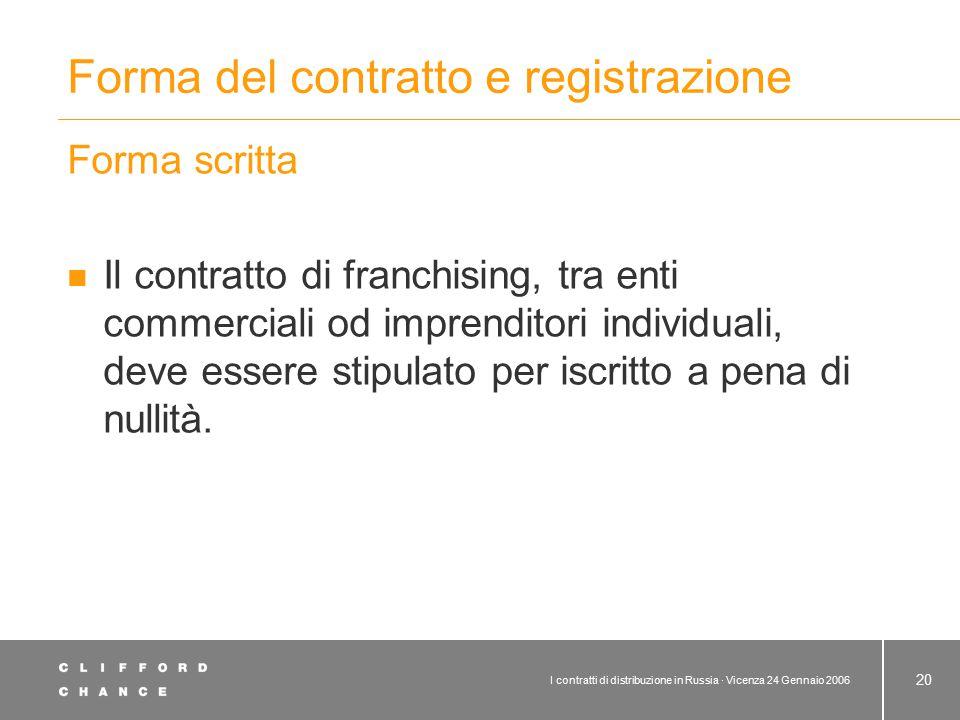 I contratti di distribuzione in Russia · Vicenza 24 Gennaio 2006 20 Forma del contratto e registrazione Forma scritta Il contratto di franchising, tra