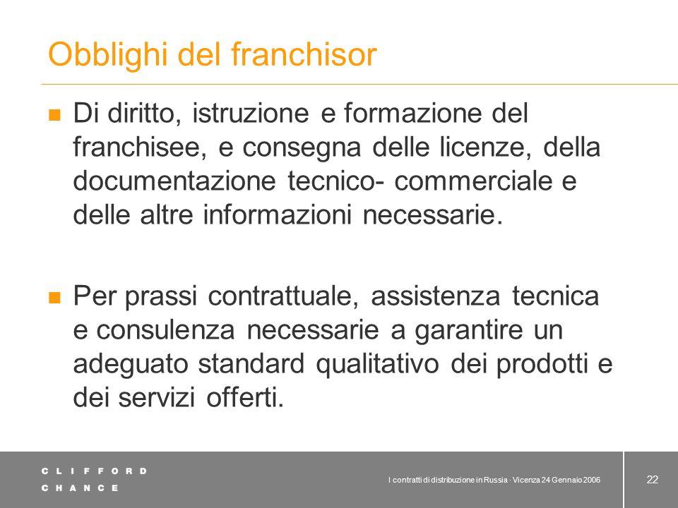 I contratti di distribuzione in Russia · Vicenza 24 Gennaio 2006 22 Obblighi del franchisor Di diritto, istruzione e formazione del franchisee, e cons