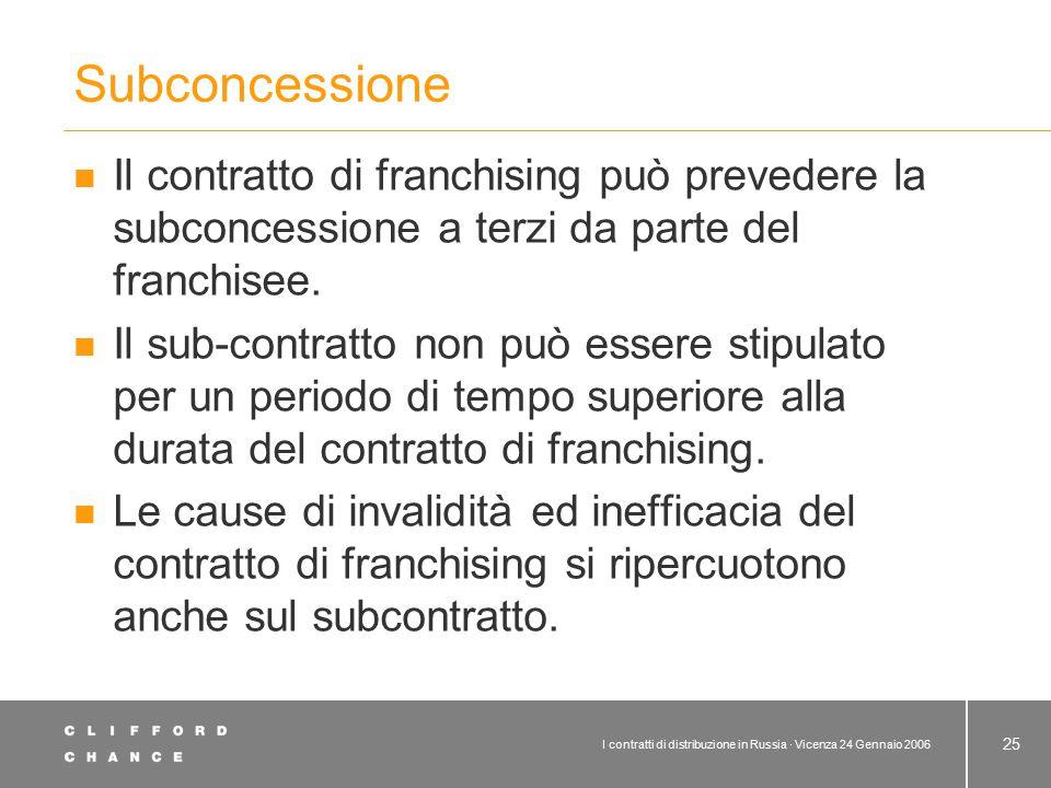 I contratti di distribuzione in Russia · Vicenza 24 Gennaio 2006 25 Subconcessione Il contratto di franchising può prevedere la subconcessione a terzi
