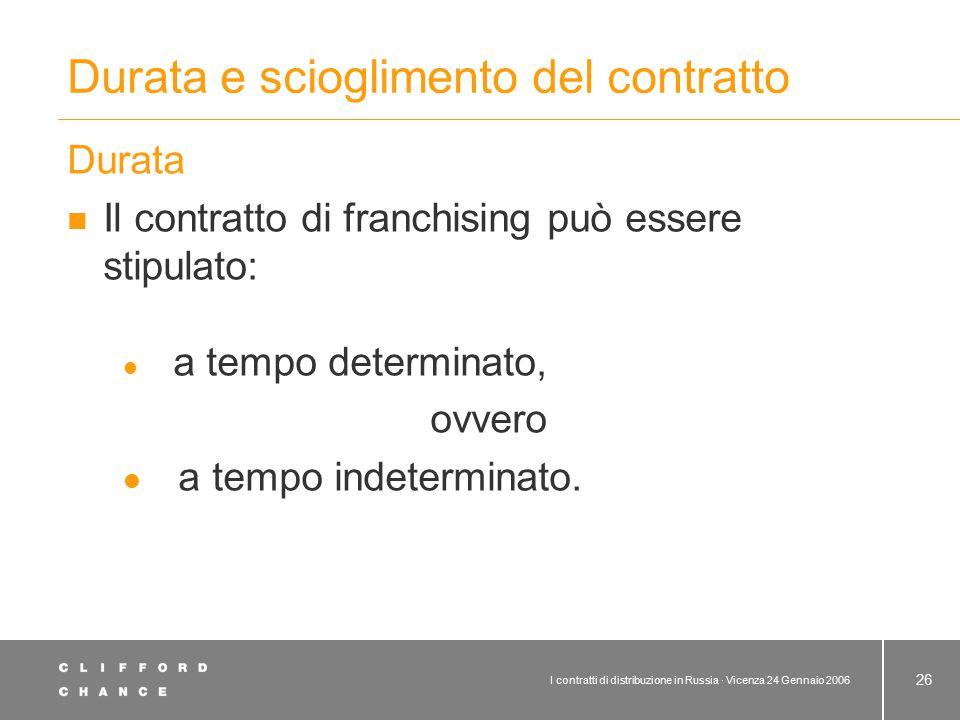 I contratti di distribuzione in Russia · Vicenza 24 Gennaio 2006 26 Durata e scioglimento del contratto Durata Il contratto di franchising può essere