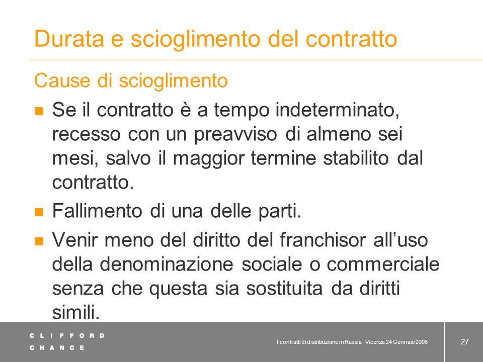 I contratti di distribuzione in Russia · Vicenza 24 Gennaio 2006 27 Durata e scioglimento del contratto Cause di scioglimento Se il contratto è a temp