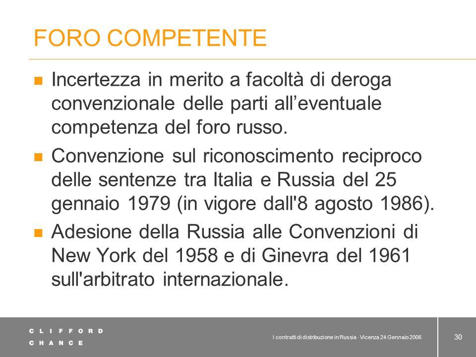 I contratti di distribuzione in Russia · Vicenza 24 Gennaio 2006 30 FORO COMPETENTE Incertezza in merito a facoltà di deroga convenzionale delle parti