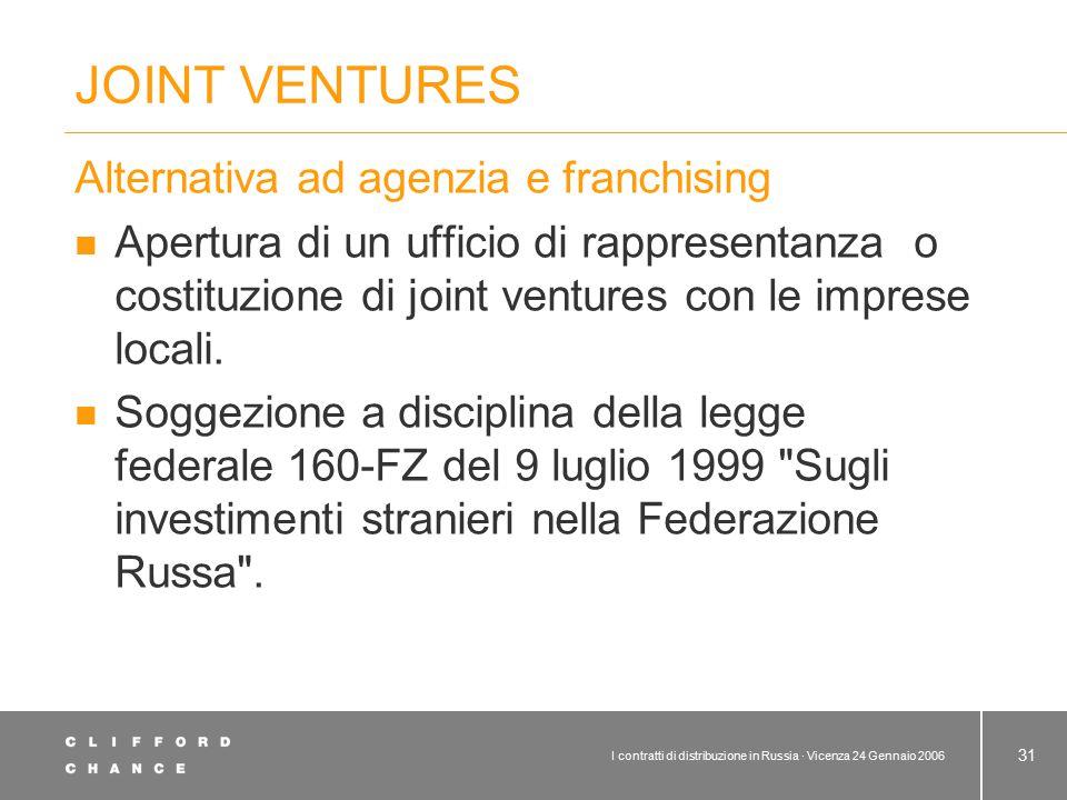 I contratti di distribuzione in Russia · Vicenza 24 Gennaio 2006 31 JOINT VENTURES Alternativa ad agenzia e franchising Apertura di un ufficio di rapp