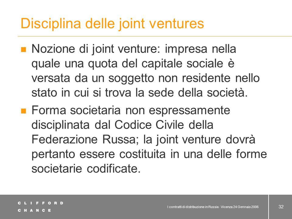 I contratti di distribuzione in Russia · Vicenza 24 Gennaio 2006 32 Disciplina delle joint ventures Nozione di joint venture: impresa nella quale una