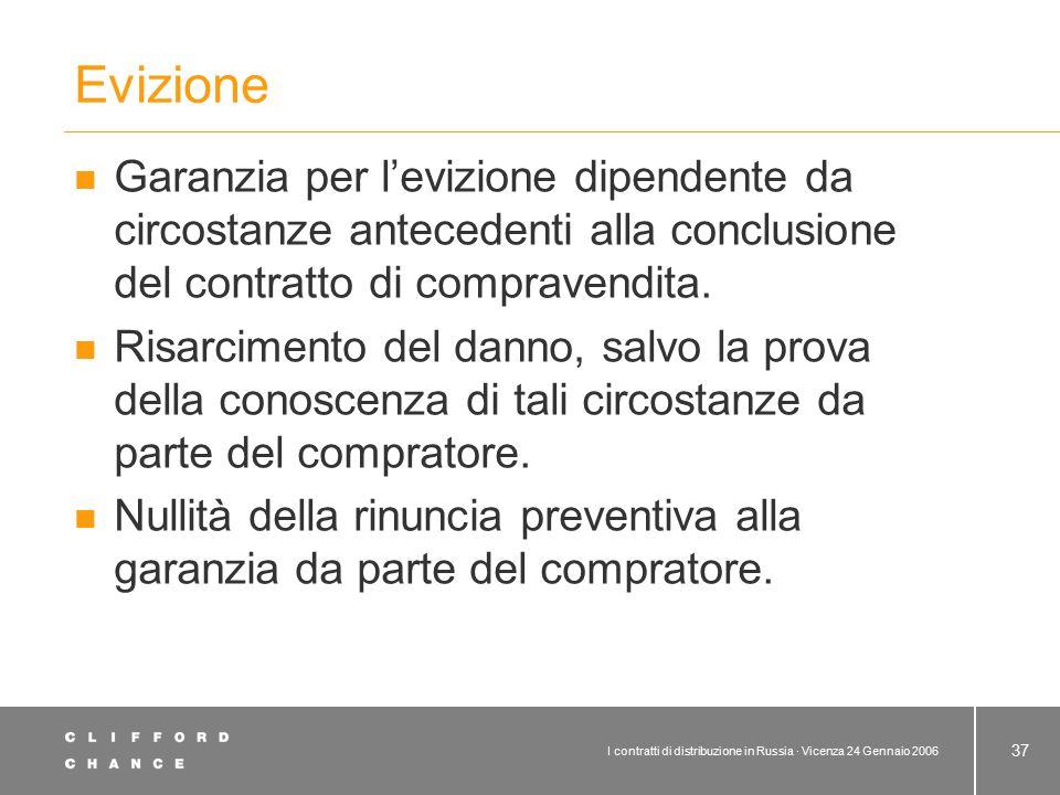 I contratti di distribuzione in Russia · Vicenza 24 Gennaio 2006 37 Evizione Garanzia per l'evizione dipendente da circostanze antecedenti alla conclu