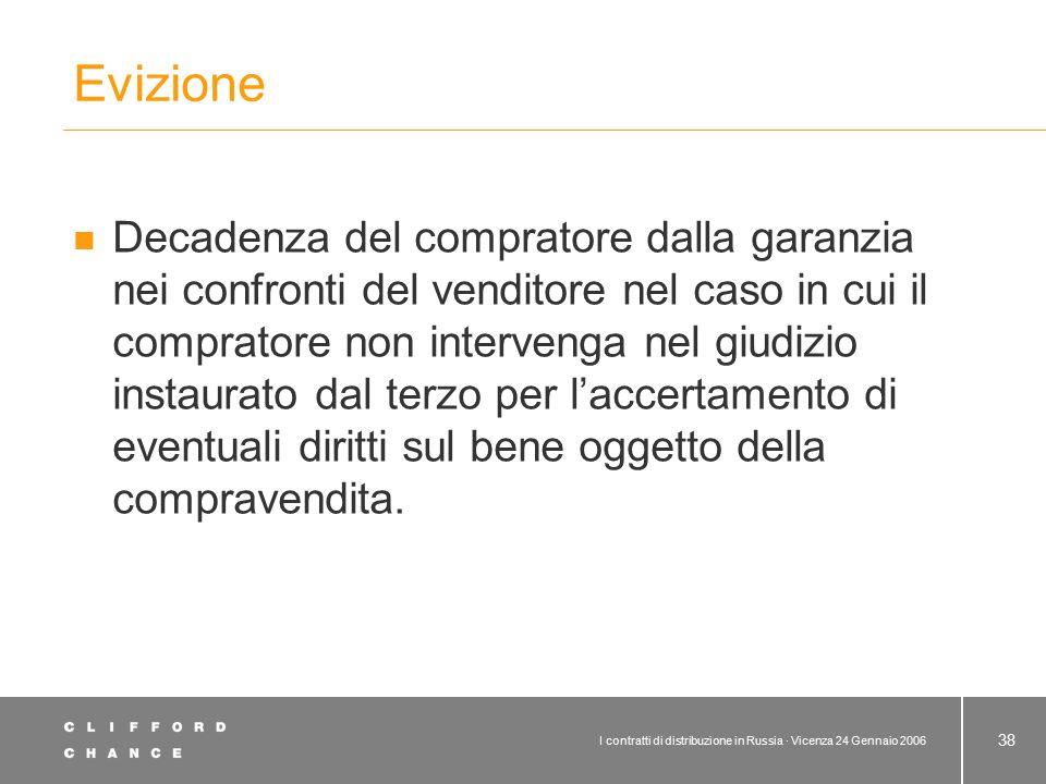 I contratti di distribuzione in Russia · Vicenza 24 Gennaio 2006 38 Evizione Decadenza del compratore dalla garanzia nei confronti del venditore nel c