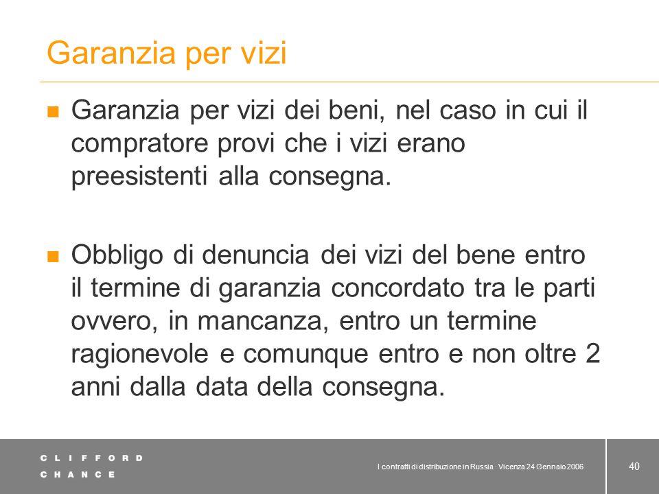 I contratti di distribuzione in Russia · Vicenza 24 Gennaio 2006 40 Garanzia per vizi Garanzia per vizi dei beni, nel caso in cui il compratore provi