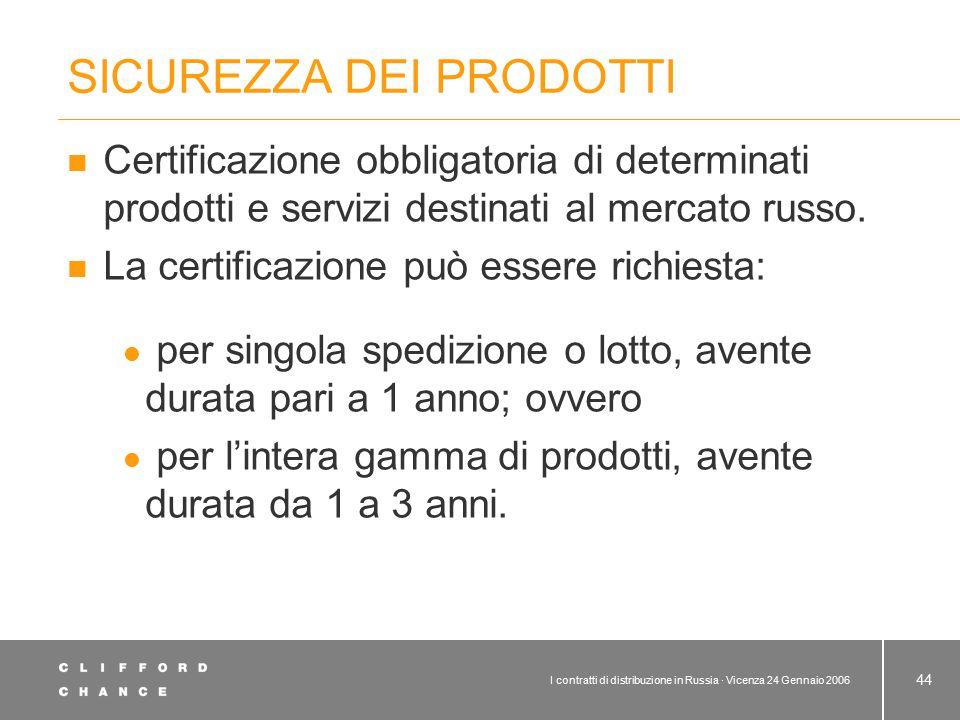 I contratti di distribuzione in Russia · Vicenza 24 Gennaio 2006 44 SICUREZZA DEI PRODOTTI Certificazione obbligatoria di determinati prodotti e servi