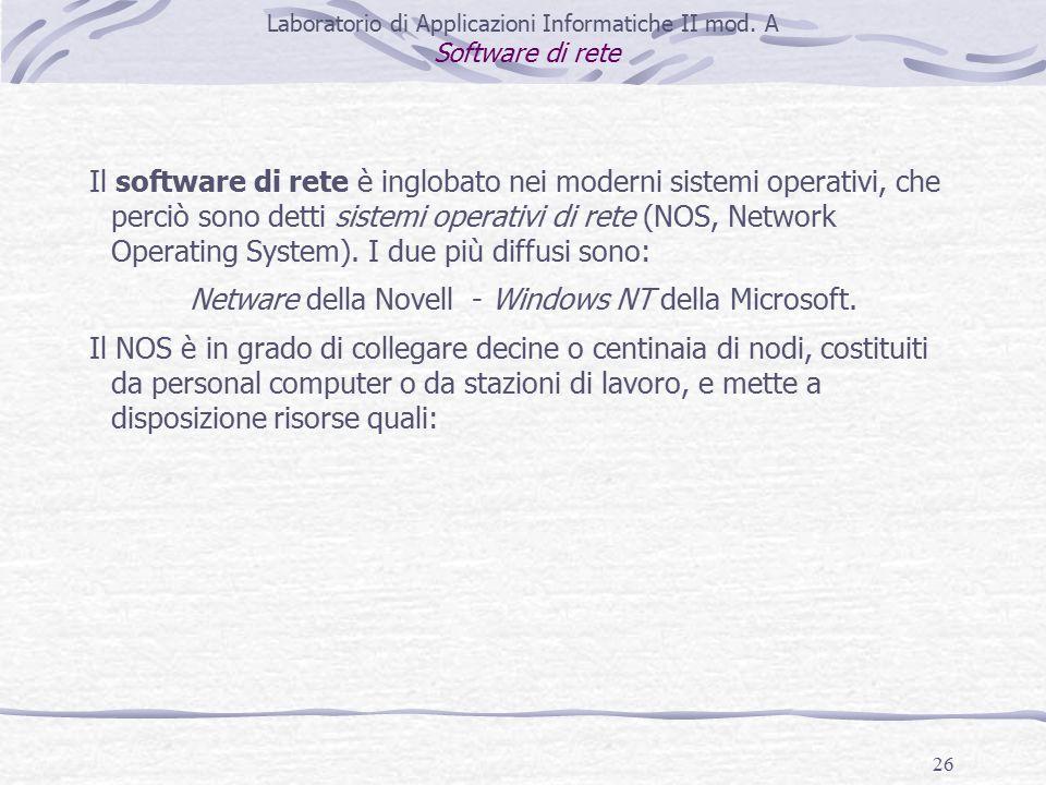 26 Il software di rete è inglobato nei moderni sistemi operativi, che perciò sono detti sistemi operativi di rete (NOS, Network Operating System).