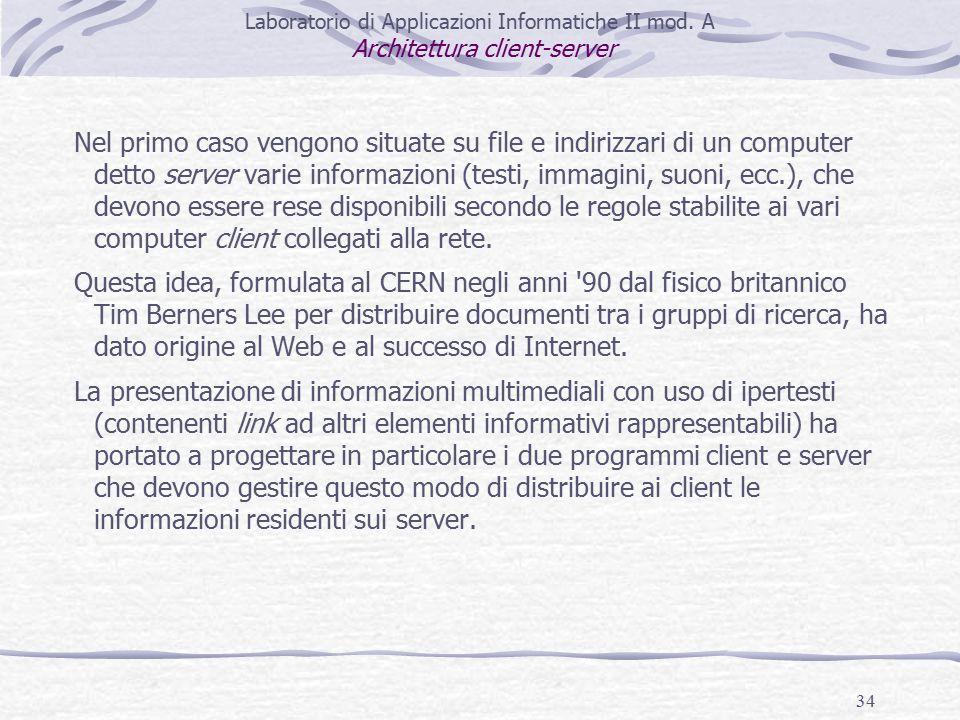 34 Nel primo caso vengono situate su file e indirizzari di un computer detto server varie informazioni (testi, immagini, suoni, ecc.), che devono essere rese disponibili secondo le regole stabilite ai vari computer client collegati alla rete.