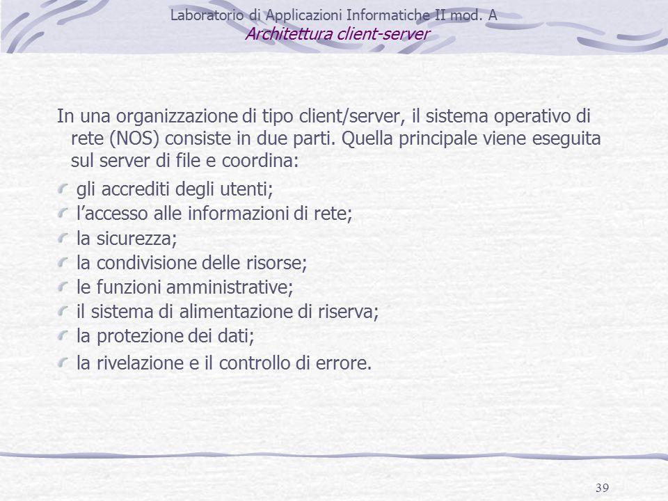 39 In una organizzazione di tipo client/server, il sistema operativo di rete (NOS) consiste in due parti.