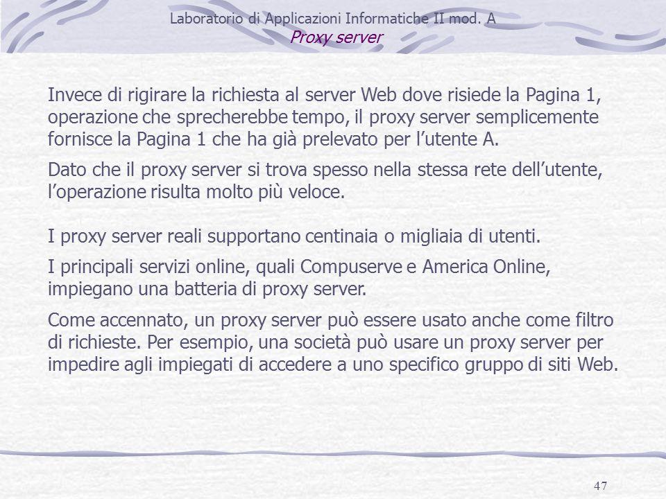 47 Invece di rigirare la richiesta al server Web dove risiede la Pagina 1, operazione che sprecherebbe tempo, il proxy server semplicemente fornisce la Pagina 1 che ha già prelevato per l'utente A.