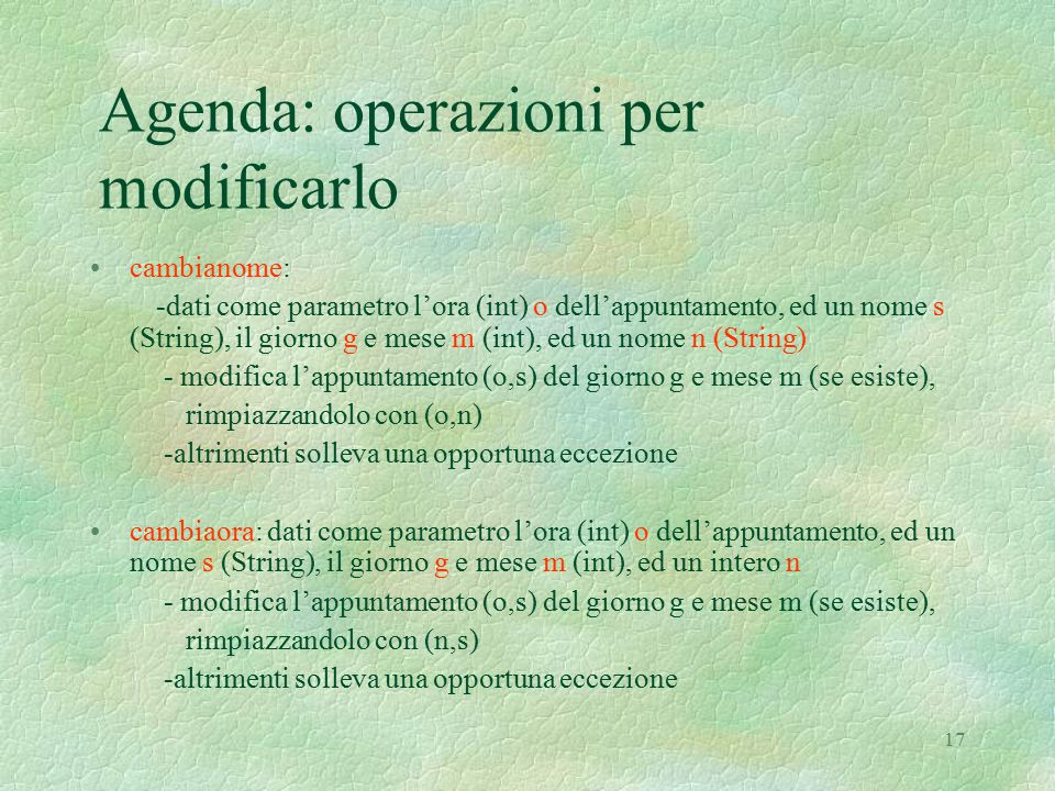 17 Agenda: operazioni per modificarlo cambianome: -dati come parametro l'ora (int) o dell'appuntamento, ed un nome s (String), il giorno g e mese m (i