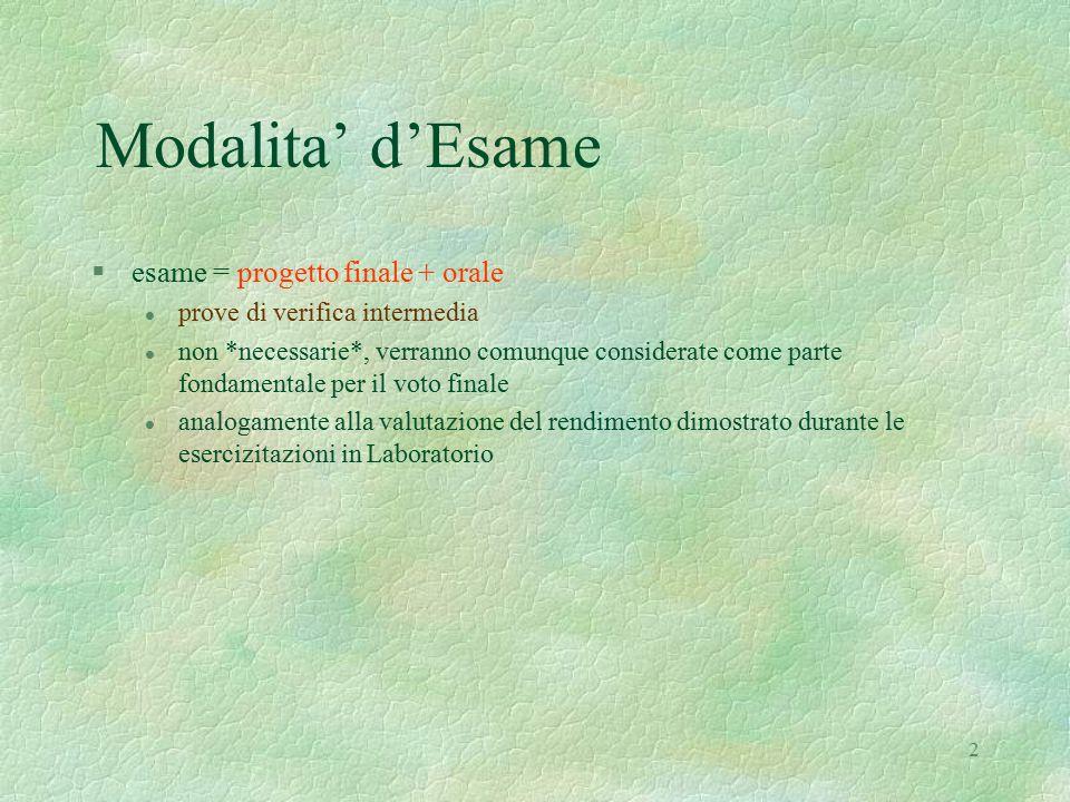 2 Modalita' d'Esame §esame = progetto finale + orale l prove di verifica intermedia l non *necessarie*, verranno comunque considerate come parte fonda