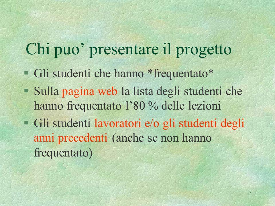 3 Chi puo' presentare il progetto §Gli studenti che hanno *frequentato* §Sulla pagina web la lista degli studenti che hanno frequentato l'80 % delle l