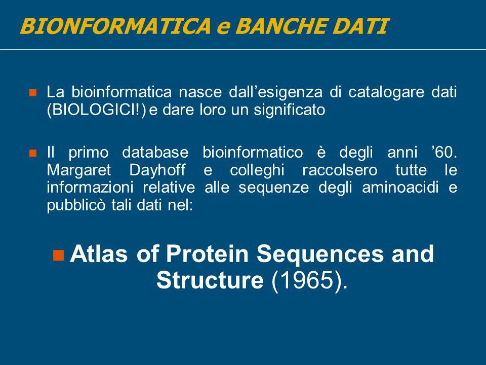La bioinformatica nasce dall'esigenza di catalogare dati (BIOLOGICI!) e dare loro un significato Il primo database bioinformatico è degli anni '60.