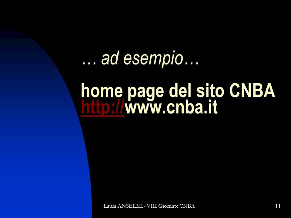 Laura ANSELMI - VIII Giornate CNBA11 … ad esempio… home page del sito CNBA http://www.cnba.it http://