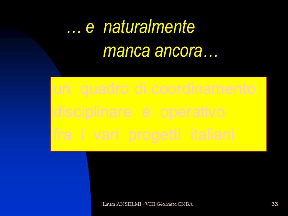 Laura ANSELMI - VIII Giornate CNBA33 … e naturalmente manca ancora… un quadro di coordinamento disciplinare e operativo fra i vari progetti italiani