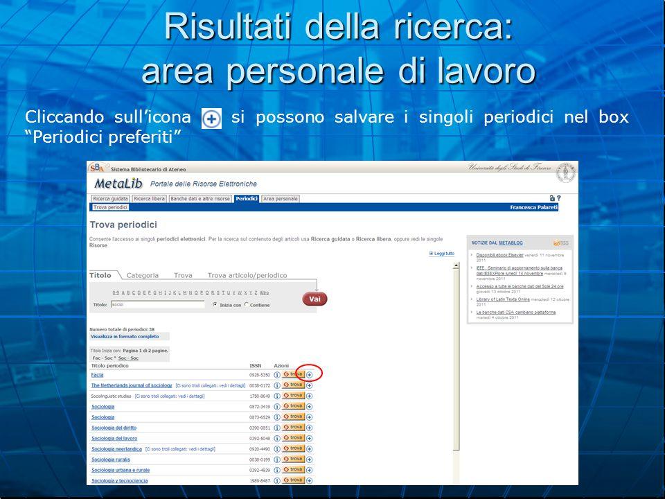 Risultati della ricerca: area personale di lavoro Cliccando sull'icona si possono salvare i singoli periodici nel box Periodici preferiti
