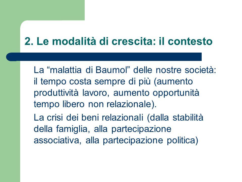 """2. Le modalità di crescita: il contesto La """"malattia di Baumol"""" delle nostre società: il tempo costa sempre di più (aumento produttività lavoro, aumen"""